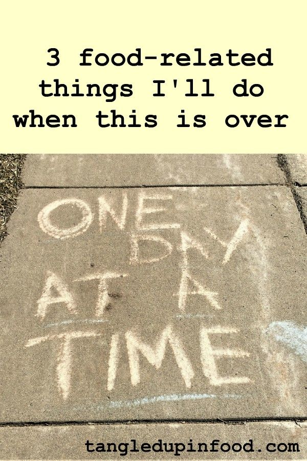 "Picture of sidewalk chalk reading ""One day at a time"" and text reading ""3 food related-things I'll do when this is over"""